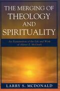 The Merging of Theology and Spirituality: An Examination of the Life and Work of Alister E. McGrath