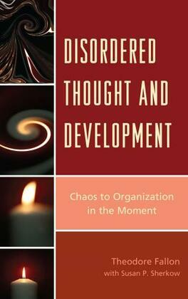 Disordered Thought and Development: Chaos to Organization in the Moment
