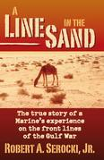 A Line in the Sand: The true story of a Marine's experience on the front lines of the Gulf War