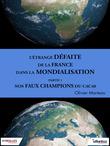 L'étrange défaite de la France dans la mondialisatiion - Partie 1