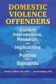 Domestic Violence Offenders: Current Interventions, Research, and Implications for Policies and Standards