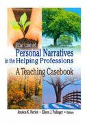 The Use of Personal Narratives in the Helping Professions: A Teaching Casebook