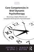 Core Competencies in Brief Dynamic Psychotherapy: Becoming a Highly Effective and Competent Brief Dynamic Psychotherapist