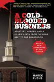 A Cold-Blooded Business: Adultery, Murder, and a Killer's Path from the Bible Belt to the Boardroom