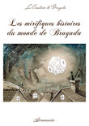 Les mirifiques histoires du monde de Bragada
