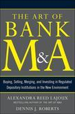 The Art of Bank M&A: Buying, Selling, Merging, and Investing in Regulated Depository Institutions in the New Environment