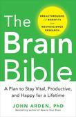 The Brain Bible: How to Stay Vital, Productive, and Happy for a Lifetime: How to Stay Vital, Productive, and Happy for a Lifetime