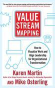 Value Stream Mapping: How to Visualize Work and Align Leadership for Organizational Transformation