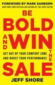 Be Bold and Win the Sale: Get Out of Your Comfort Zone and Boost Your Performance