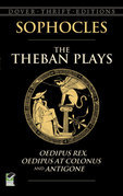 The Theban Plays: Oedipus Rex, Oedipus at Colonus and Antigone