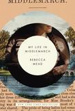 Rebecca Mead - My Life in Middlemarch