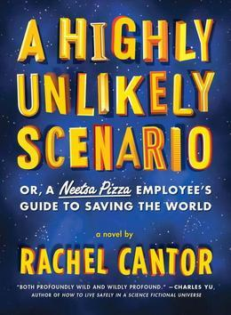 A Highly Unlikely Scenario, or a Neetsa Pizza Employee's Guide to Saving the World: A Novel