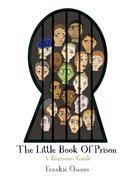 The Little Book of Prison: A Beginners Guide