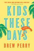 Kids These Days: A Novel