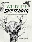 Wildlife Sketching: Pen, Pencil, Crayon and Charcoal