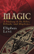 Eliphas Levi - Magic: A History of Its Rites, Rituals, and Mysteries