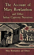 The Account of Mary Rowlandson and Other Indian Captivity Narratives