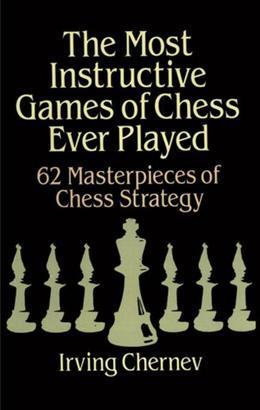 The Most Instructive Games of Chess Ever Played