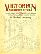 Victorian Architectural Details: Designs for Over 700 Stairs, Mantels, Doors, Windows, Cornices, Porches, and Other Decorative Elemen