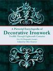 A Pictorial Encyclopedia of Decorative Ironwork: Twelfth Through Eighteenth Centuries