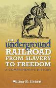 The Underground Railroad from Slavery to Freedom: A Comprehensive History