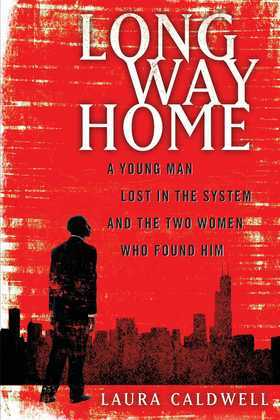 Long Way Home: A Young Man Lost in the System and the Two Women Who Found Him
