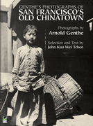Genthe's Photographs of San Francisco's Old Chinatown