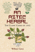 An Aztec Herbal: The Classic Codex of 1552
