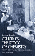 Crucibles: The Story of Chemistry from Ancient Alchemy to Nuclear Fission