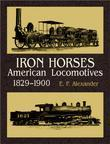 Iron Horses: American Locomotives 1829-1900