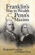 Benjamin Franklin - Franklin's Way to Wealth and Penn's Maxims