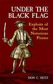 Under the Black Flag: Exploits of the Most Notorious Pirates