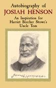 Autobiography of Josiah Henson: An Inspiration for Harriet Beecher Stowe's Uncle Tom