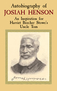 Autobiography of Josiah Henson: An Inspiration for Harriet Beecher Stowe's Uncle Tom