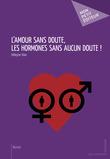 L'Amour sans doute, les hormones sans aucun doute !