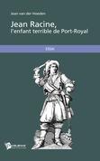 Jean Racine, l'enfant terrible de Port-Royal