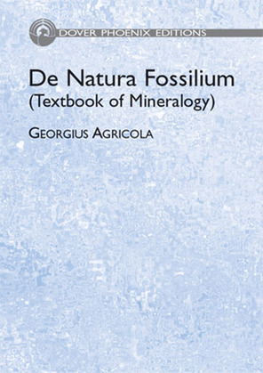 De Natura Fossilium (Textbook of Mineralogy)