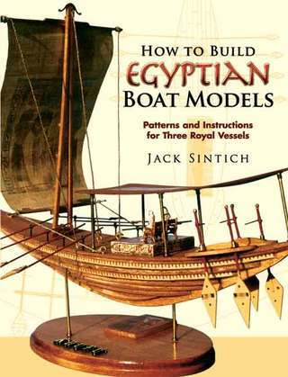 How to Build Egyptian Boat Models: Patterns and Instructions for Three Royal Vessels