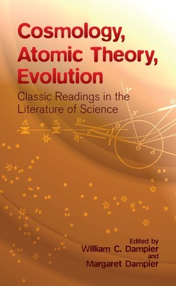 Cosmology, Atomic Theory, Evolution: Classic Readings in the Literature of Science
