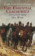 The Essential Clausewitz: Selections from On War