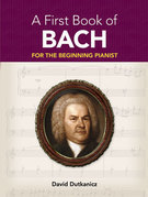 A First Book of Bach: 26 Pieces for the Beginning Pianist