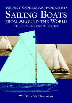Sailing Boats from Around the World: The Classic 1906 Treatise
