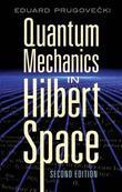 Quantum Mechanics in Hilbert Space: Second Edition