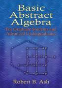 Basic Abstract Algebra: For Graduate Students and Advanced Undergraduates