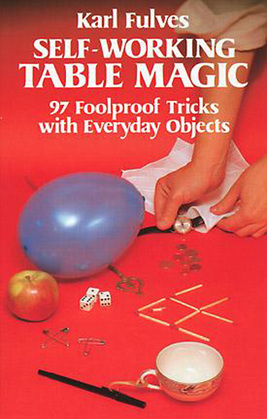 Self-Working Table Magic: 97 Foolproof Tricks with Everyday Objects