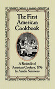 "The First American Cookbook: A Facsimile of ""American Cookery,"" 1796"