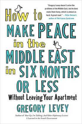 How to Make Peace in the Middle East in Six Months or Less: Without Leaving Your Apartment