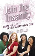 Join the Insanity: Crazy-Fun Life in the Pastors' Wives Club