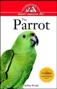 The Parrot: An Owner's Guide to a Happy Healthy Pet