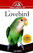 The Lovebird: An Owner's Guide to a Happy Healthy Pet